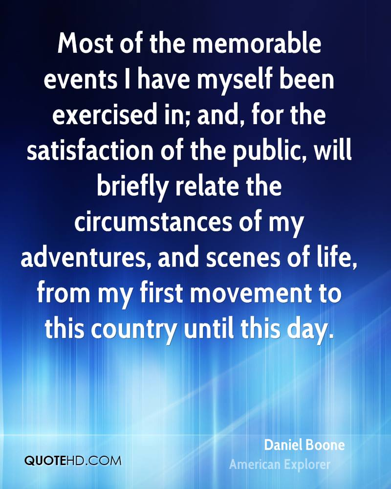 Most of the memorable events I have myself been exercised in; and, for the satisfaction of the public, will briefly relate the circumstances of my adventures, and scenes of life, from my first movement to this country until this day.