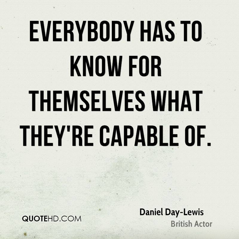 Everybody has to know for themselves what they're capable of.