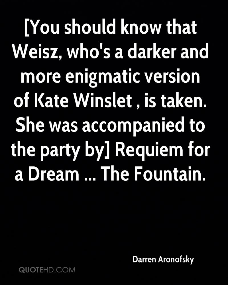 [You should know that Weisz, who's a darker and more enigmatic version of Kate Winslet , is taken. She was accompanied to the party by] Requiem for a Dream ... The Fountain.