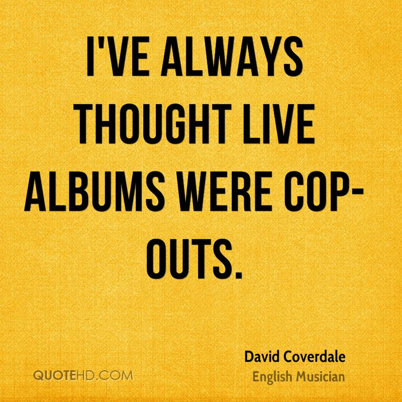 I've always thought live albums were cop-outs.