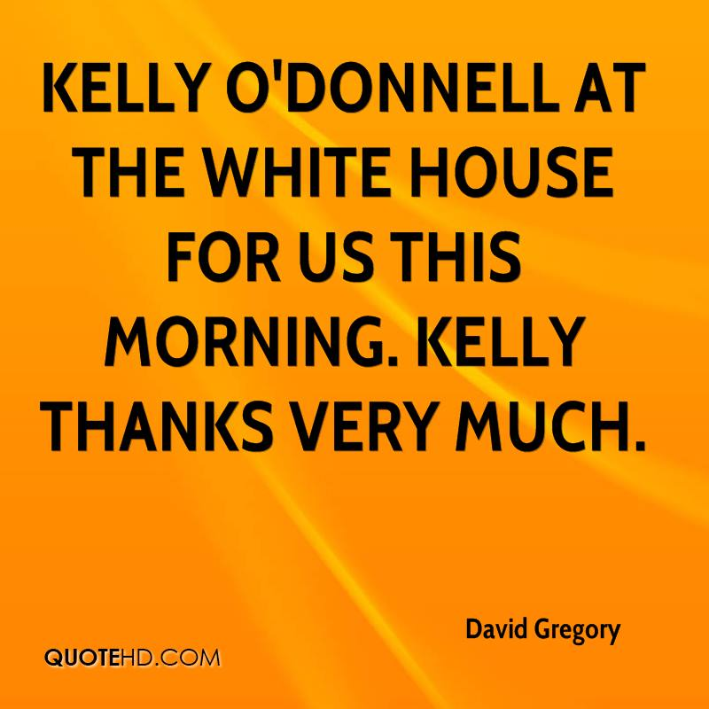 Kelly O'Donnell at the White House for us this morning. Kelly thanks very much.