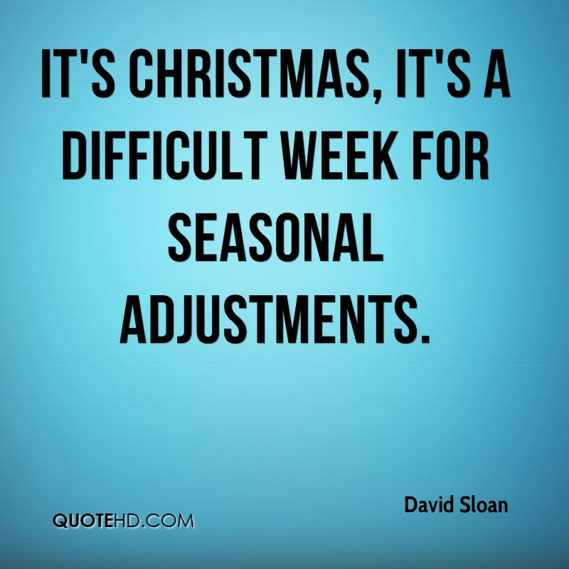 It's Christmas, it's a difficult week for seasonal adjustments.