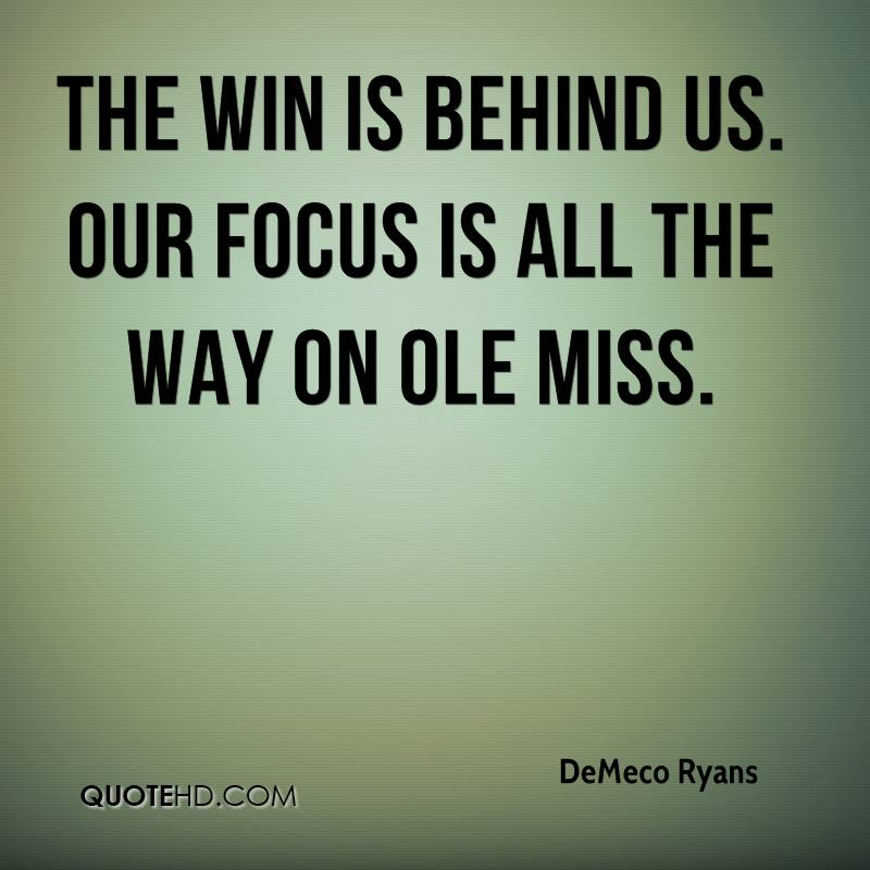 The win is behind us. Our focus is all the way on Ole Miss.
