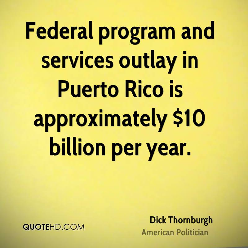 Federal program and services outlay in Puerto Rico is approximately $10 billion per year.