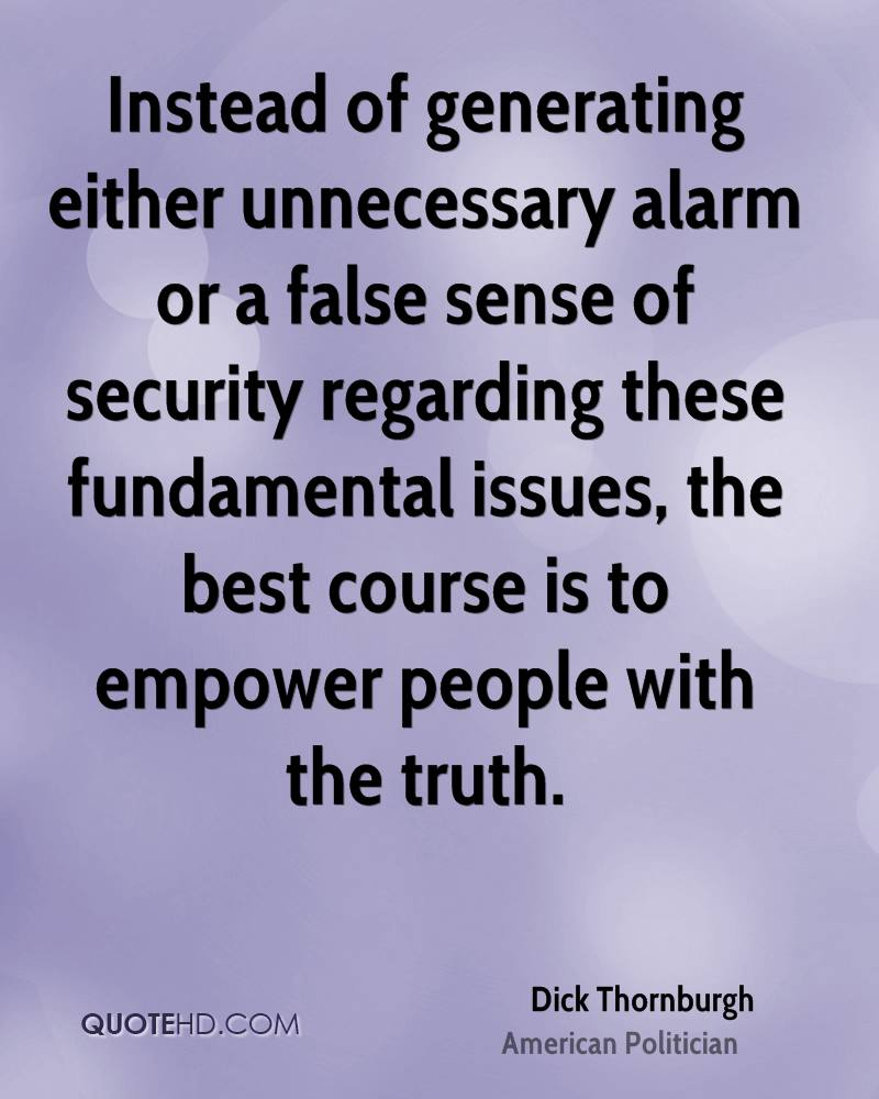 Instead of generating either unnecessary alarm or a false sense of security regarding these fundamental issues, the best course is to empower people with the truth.