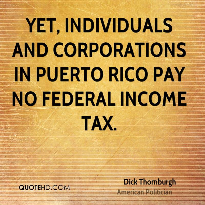 Yet, individuals and corporations in Puerto Rico pay no federal income tax.