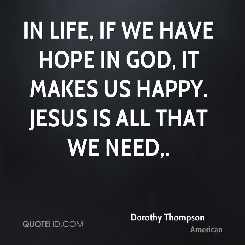 In Life, If We Have Hope In God, It Makes Us Happy. Jesus