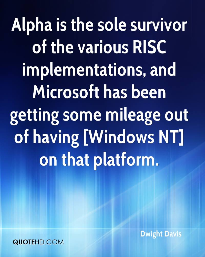 Alpha is the sole survivor of the various RISC implementations, and Microsoft has been getting some mileage out of having [Windows NT] on that platform.