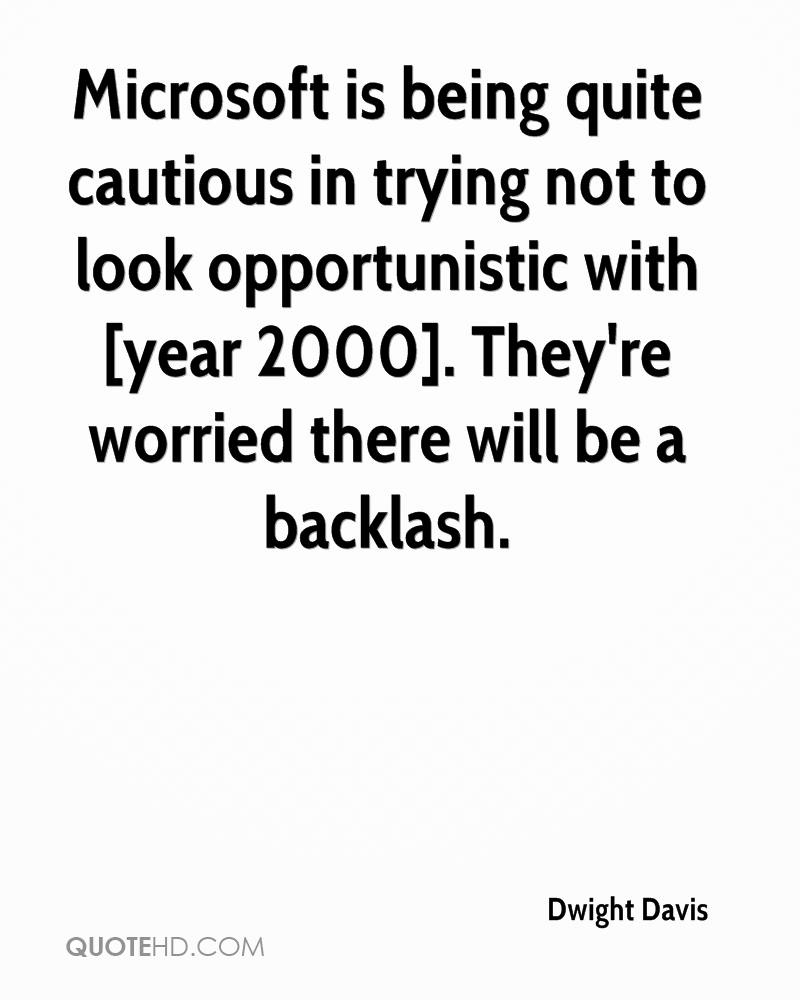 Microsoft is being quite cautious in trying not to look opportunistic with [year 2000]. They're worried there will be a backlash.