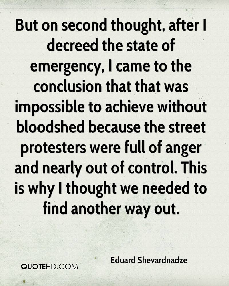 But on second thought, after I decreed the state of emergency, I came to the conclusion that that was impossible to achieve without bloodshed because the street protesters were full of anger and nearly out of control. This is why I thought we needed to find another way out.