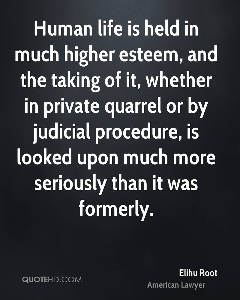 Human life is held in much higher esteem, and the taking of it, whether in private quarrel or by judicial procedure, is looked upon much more seriously than it was formerly.