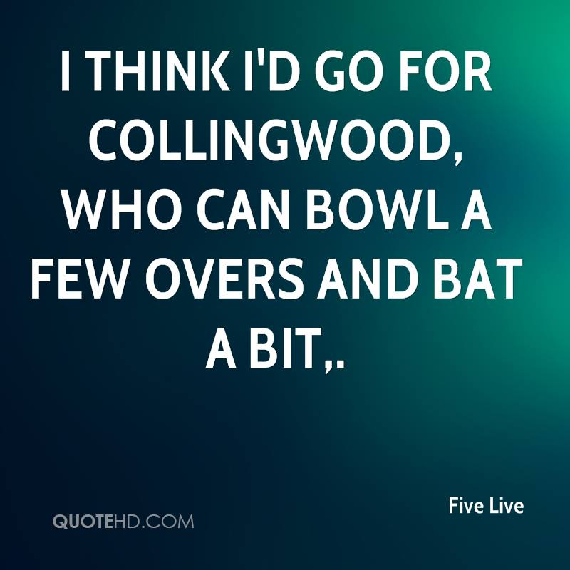 I think I'd go for Collingwood, who can bowl a few overs and bat a bit.