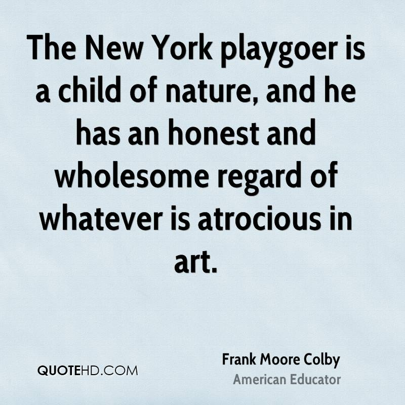 The New York playgoer is a child of nature, and he has an honest and wholesome regard of whatever is atrocious in art.