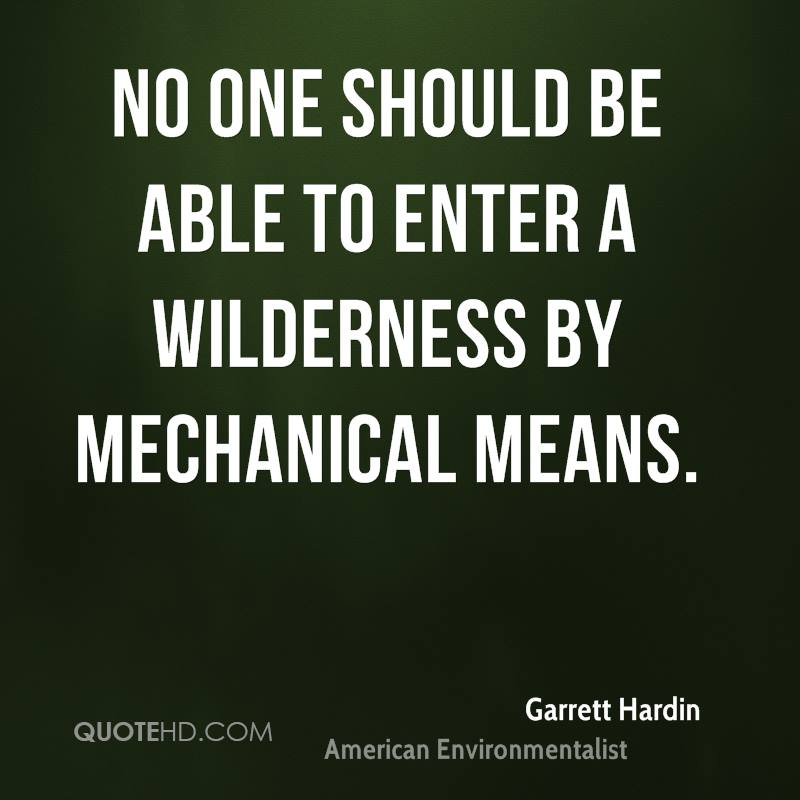 No one should be able to enter a wilderness by mechanical means.