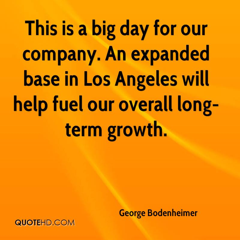 This is a big day for our company. An expanded base in Los Angeles will help fuel our overall long-term growth.