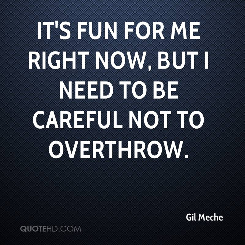 It's fun for me right now, but I need to be careful not to overthrow.