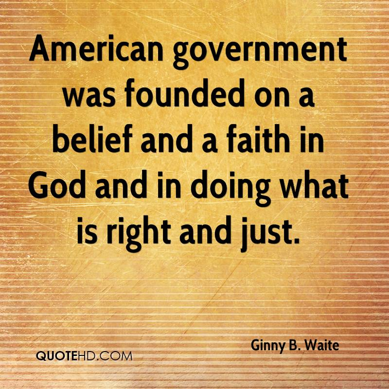 American government was founded on a belief and a faith in God and in doing what is right and just.