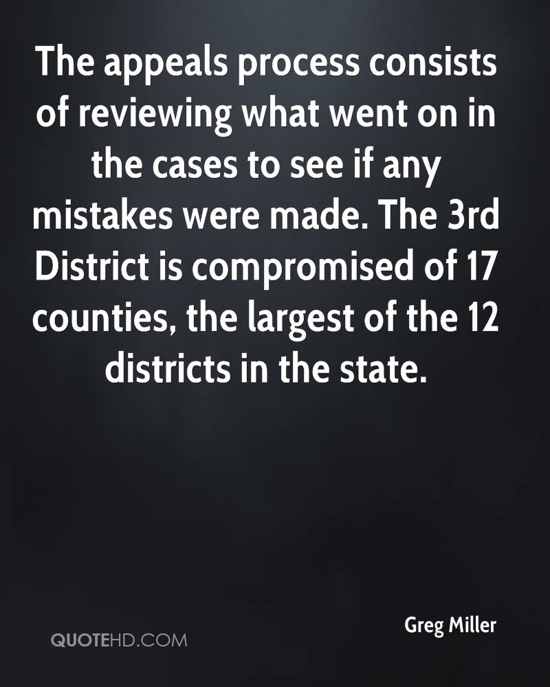 The appeals process consists of reviewing what went on in the cases to see if any mistakes were made. The 3rd District is compromised of 17 counties, the largest of the 12 districts in the state.