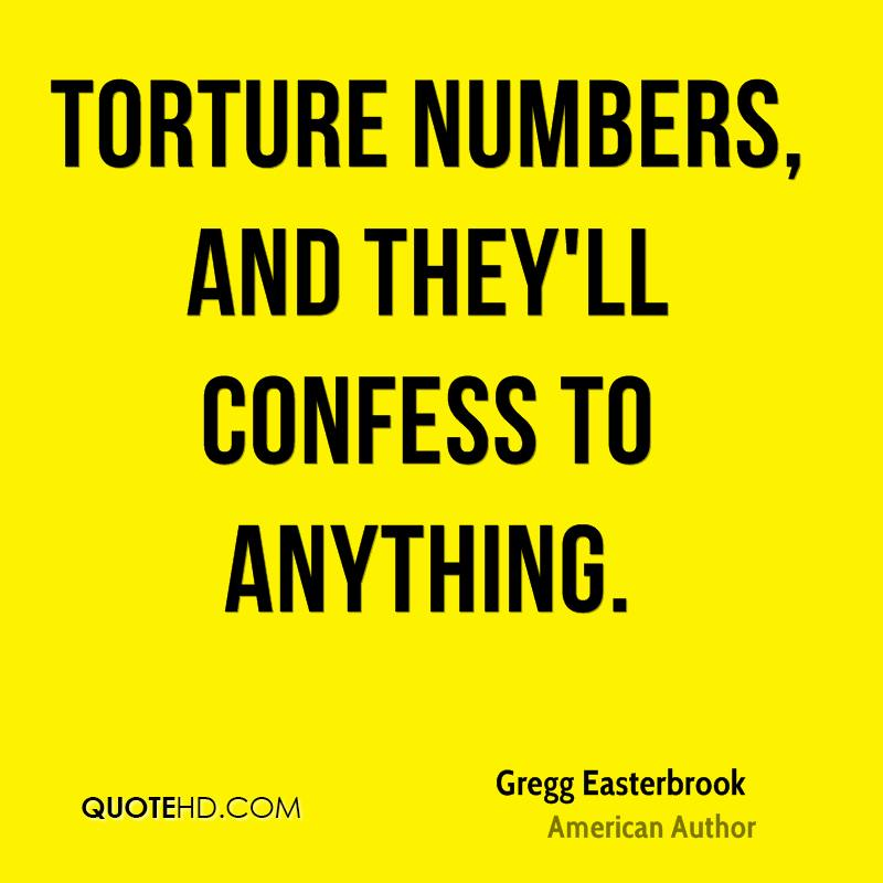 Torture numbers, and they'll confess to anything.