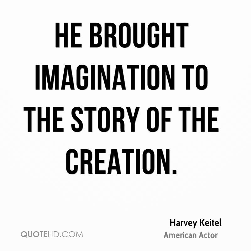 He brought imagination to the story of the Creation.