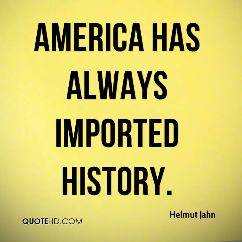 America has always imported history.
