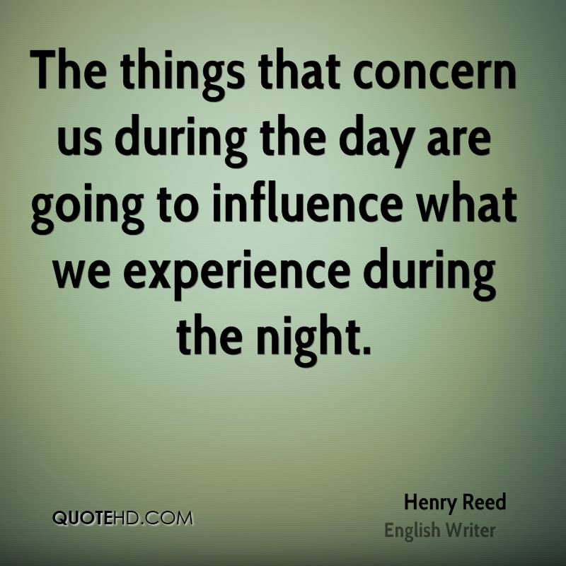 The things that concern us during the day are going to influence what we experience during the night.
