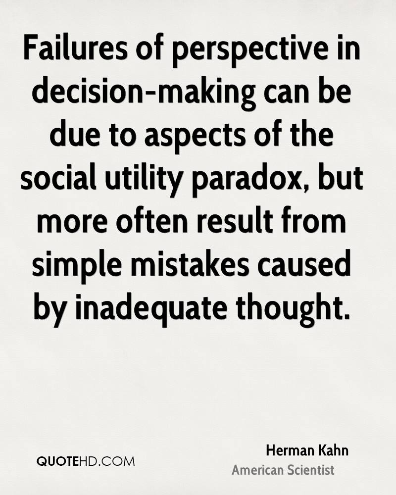 Failures of perspective in decision-making can be due to aspects of the social utility paradox, but more often result from simple mistakes caused by inadequate thought.