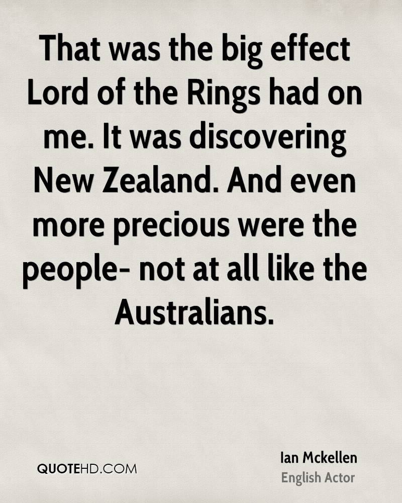 That was the big effect Lord of the Rings had on me. It was discovering New Zealand. And even more precious were the people- not at all like the Australians.
