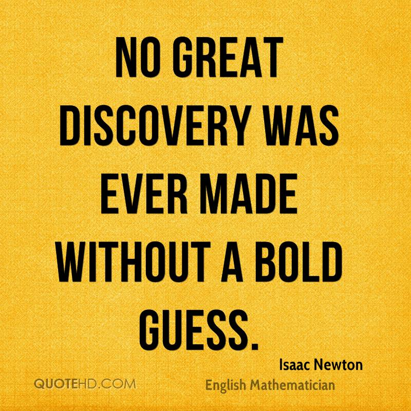 No great discovery was ever made without a bold guess.