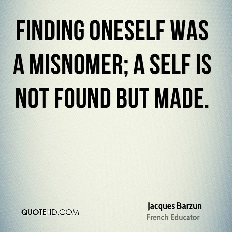 Finding oneself was a misnomer; a self is not found but made.
