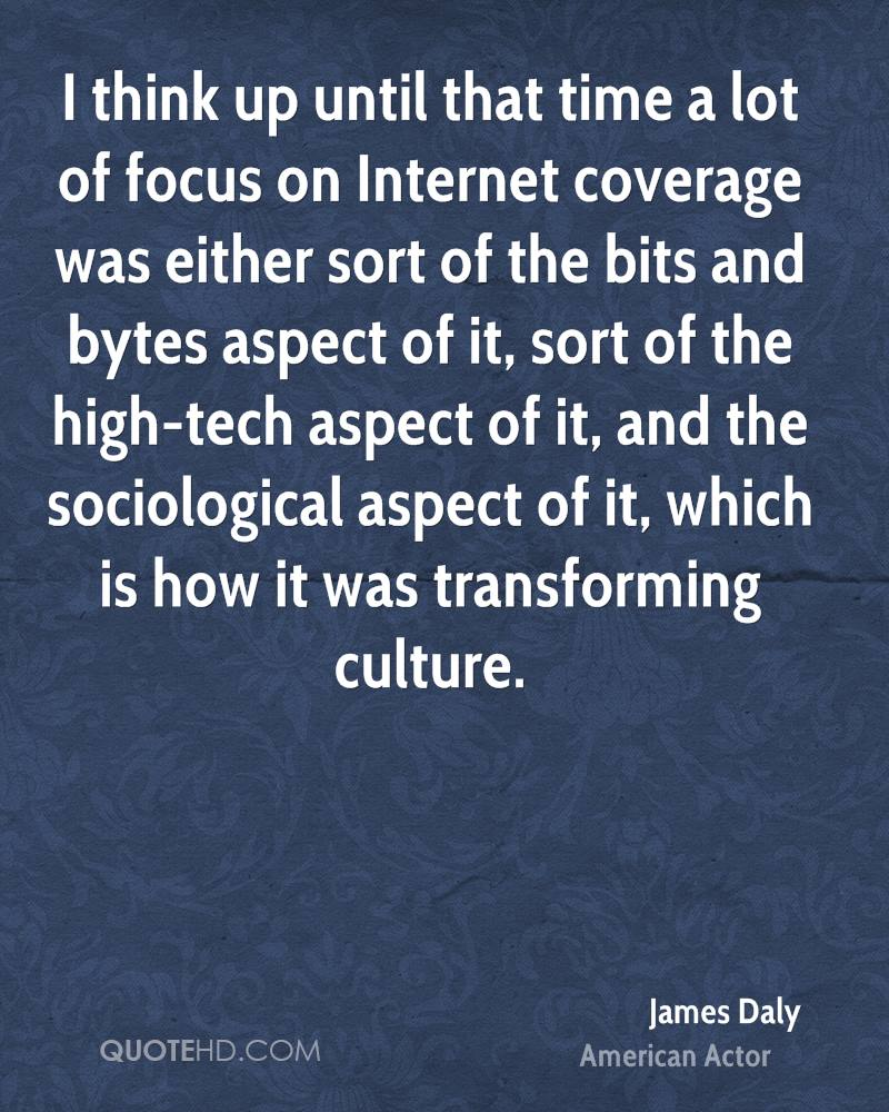 I think up until that time a lot of focus on Internet coverage was either sort of the bits and bytes aspect of it, sort of the high-tech aspect of it, and the sociological aspect of it, which is how it was transforming culture.
