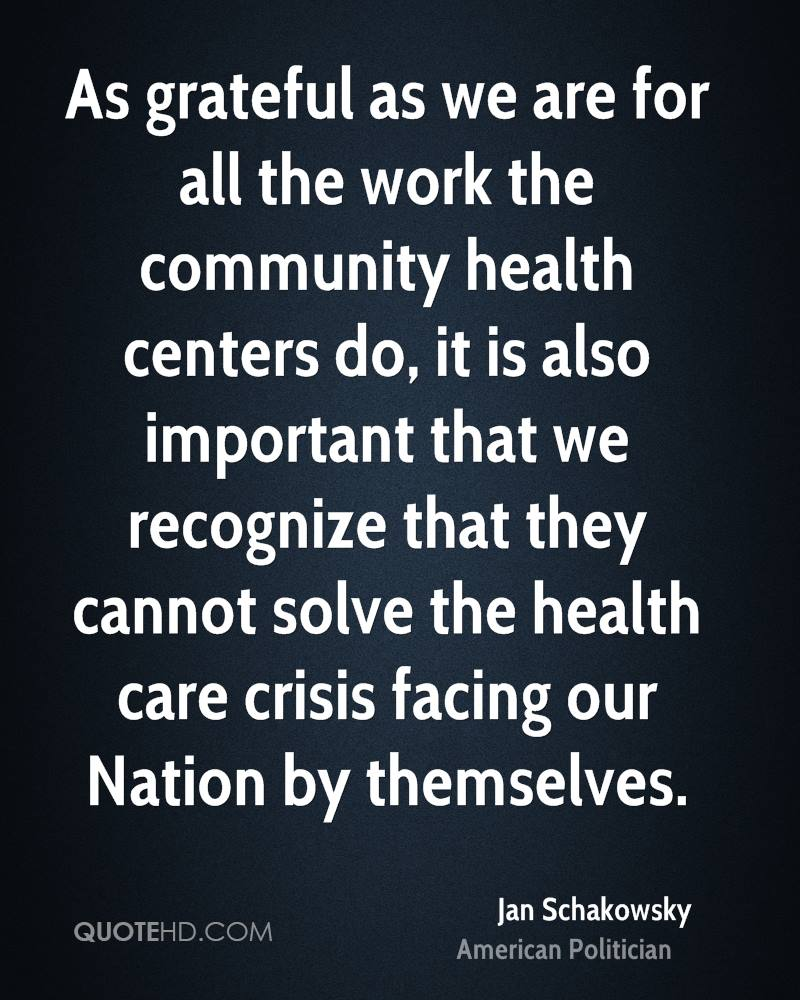 As grateful as we are for all the work the community health centers do, it is also important that we recognize that they cannot solve the health care crisis facing our Nation by themselves.