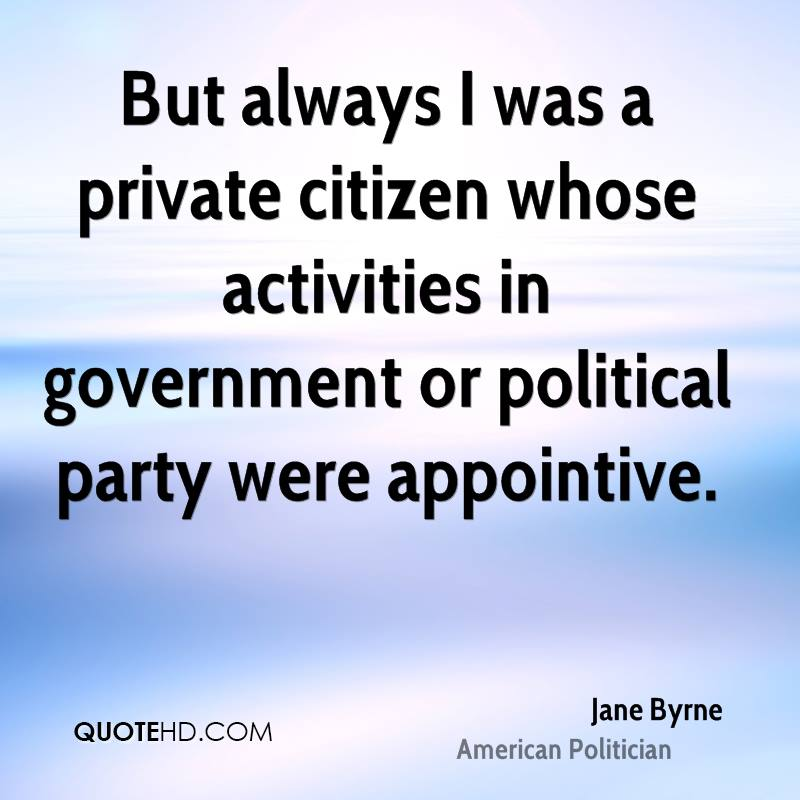 But always I was a private citizen whose activities in government or political party were appointive.