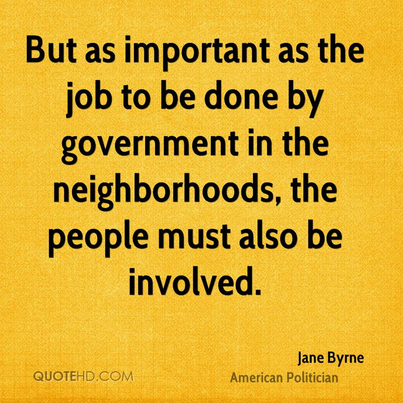 But as important as the job to be done by government in the neighborhoods, the people must also be involved.