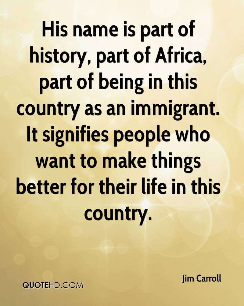 His name is part of history, part of Africa, part of being in this country as an immigrant. It signifies people who want to make things better for their life in this country.
