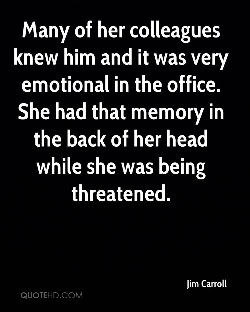 Many of her colleagues knew him and it was very emotional in the office. She had that memory in the back of her head while she was being threatened.