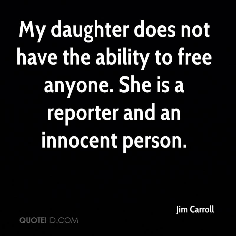 My daughter does not have the ability to free anyone. She is a reporter and an innocent person.