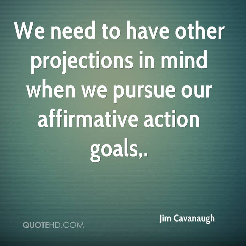 We need to have other projections in mind when we pursue our affirmative action goals.