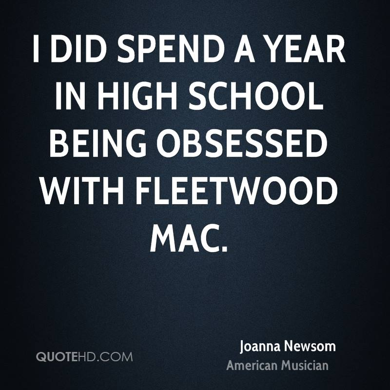 I did spend a year in high school being obsessed with Fleetwood Mac.
