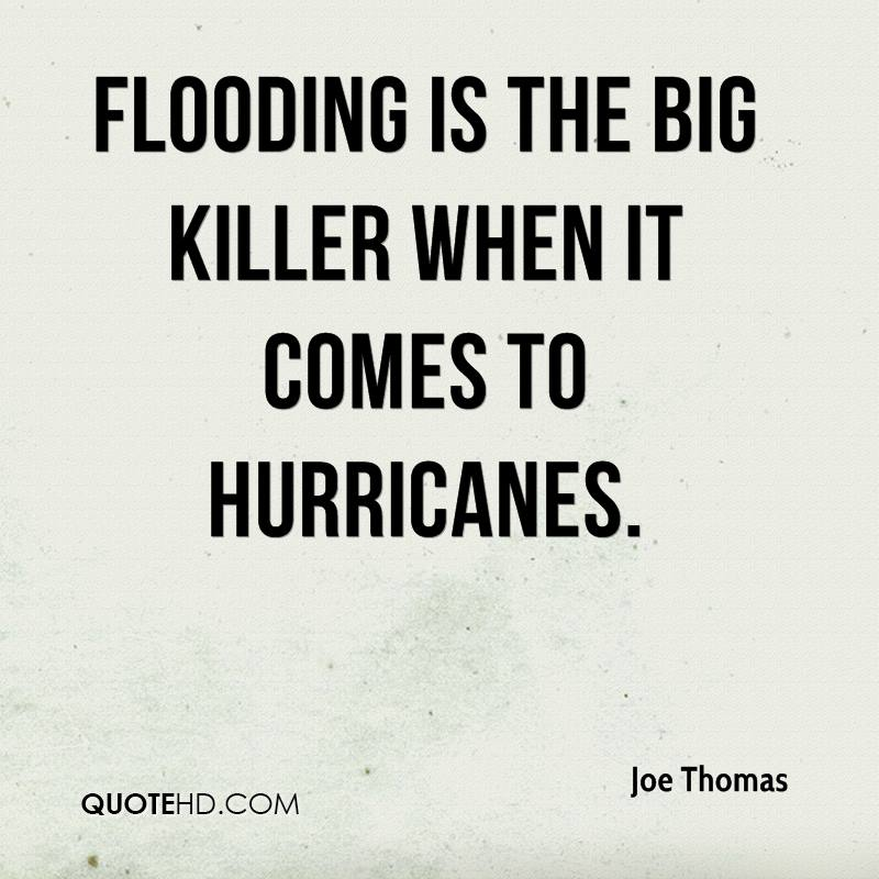 Flooding is the big killer when it comes to hurricanes.