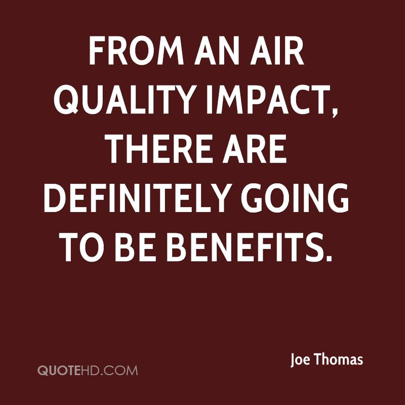 From an air quality impact, there are definitely going to be benefits.