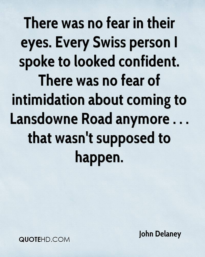 There was no fear in their eyes. Every Swiss person I spoke to looked confident. There was no fear of intimidation about coming to Lansdowne Road anymore . . . that wasn't supposed to happen.