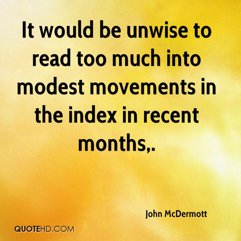 It would be unwise to read too much into modest movements in the index in recent months.