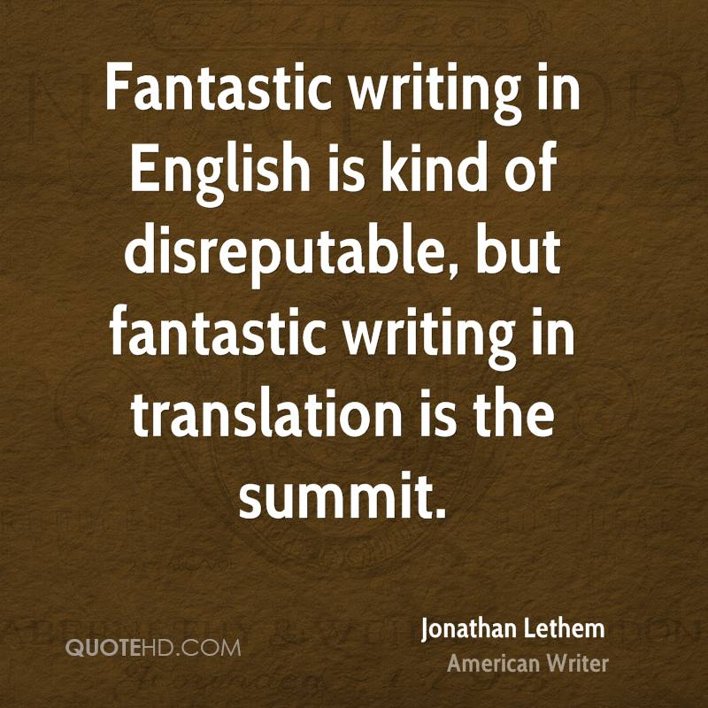Fantastic writing in English is kind of disreputable, but fantastic writing in translation is the summit.