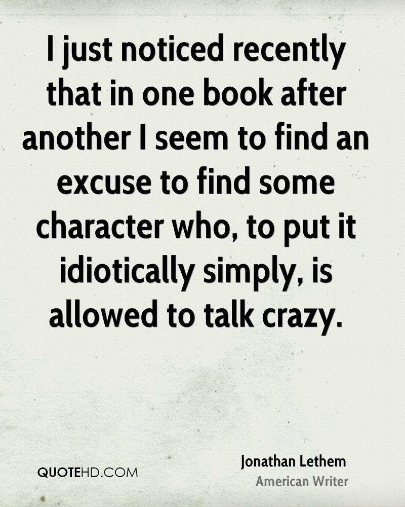 I just noticed recently that in one book after another I seem to find an excuse to find some character who, to put it idiotically simply, is allowed to talk crazy.