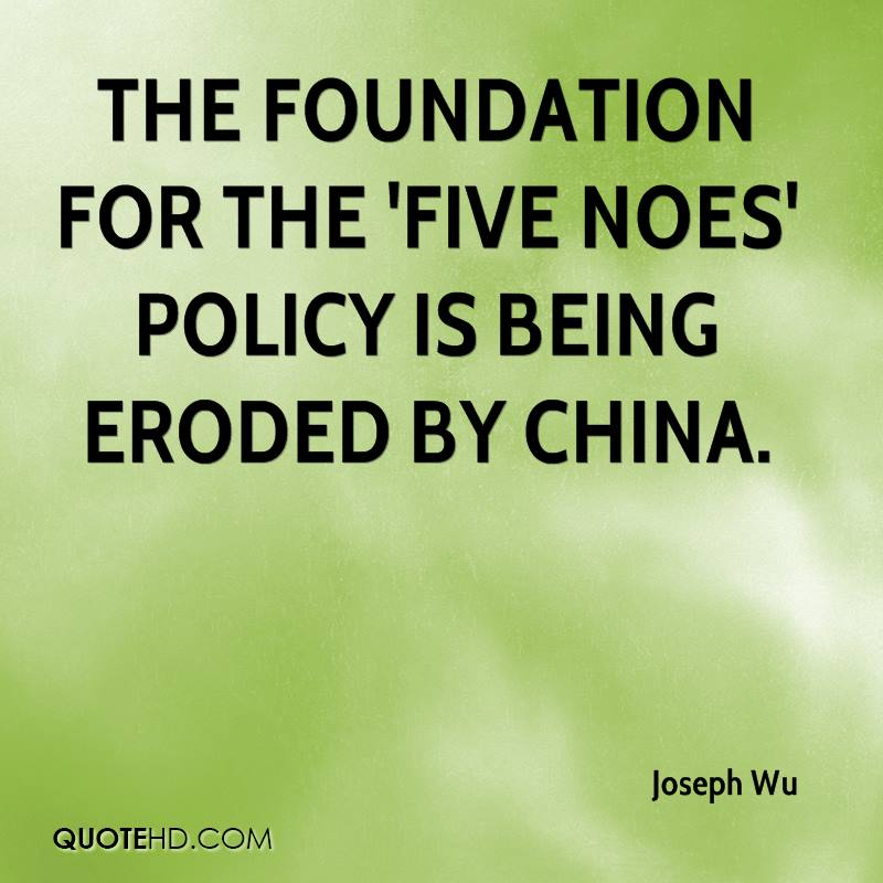 The foundation for the 'five noes' policy is being eroded by China.