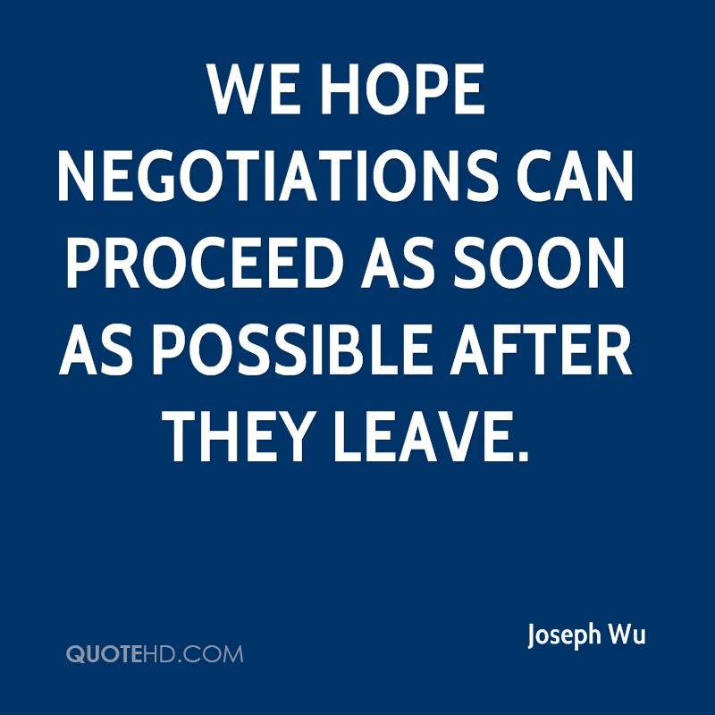 We hope negotiations can proceed as soon as possible after they leave.
