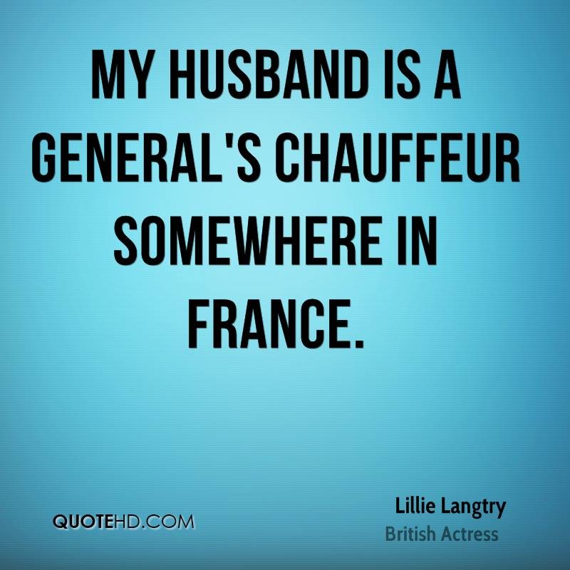 My husband is a general's chauffeur somewhere in France.