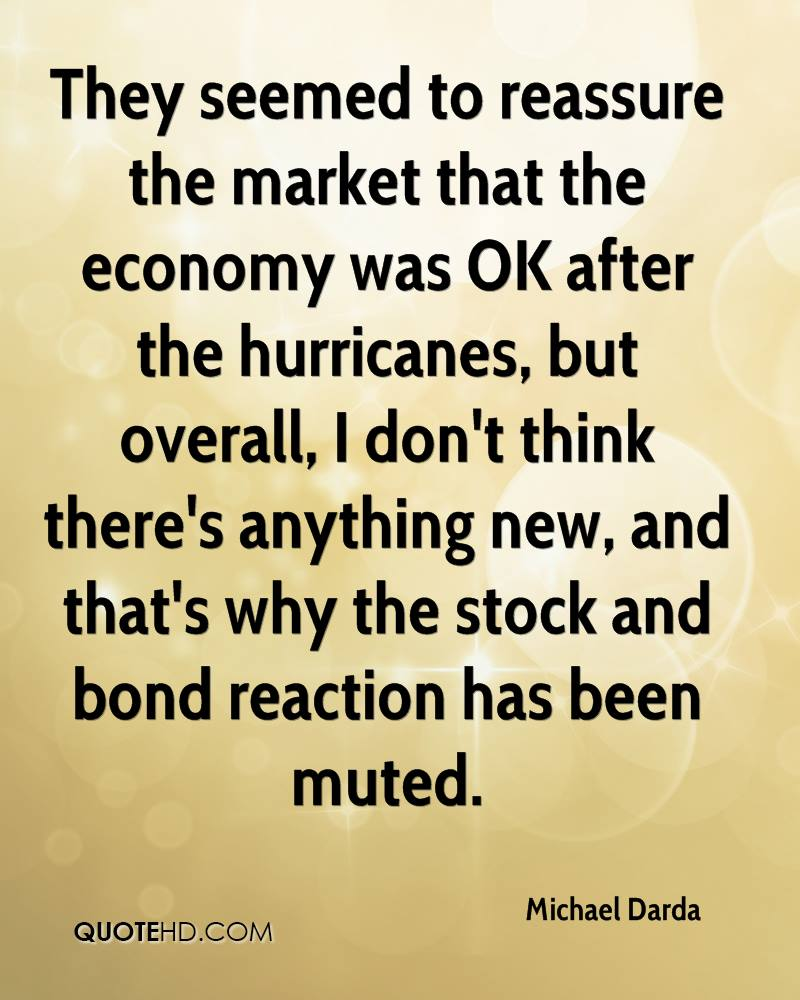They seemed to reassure the market that the economy was OK after the hurricanes, but overall, I don't think there's anything new, and that's why the stock and bond reaction has been muted.