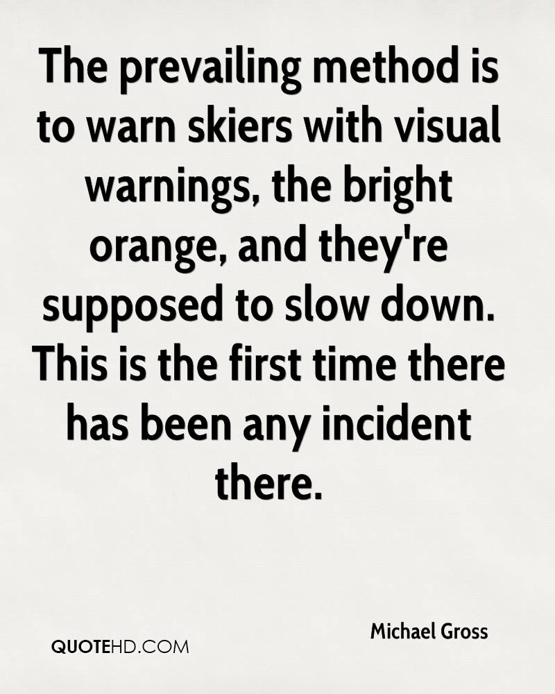 The prevailing method is to warn skiers with visual warnings, the bright orange, and they're supposed to slow down. This is the first time there has been any incident there.